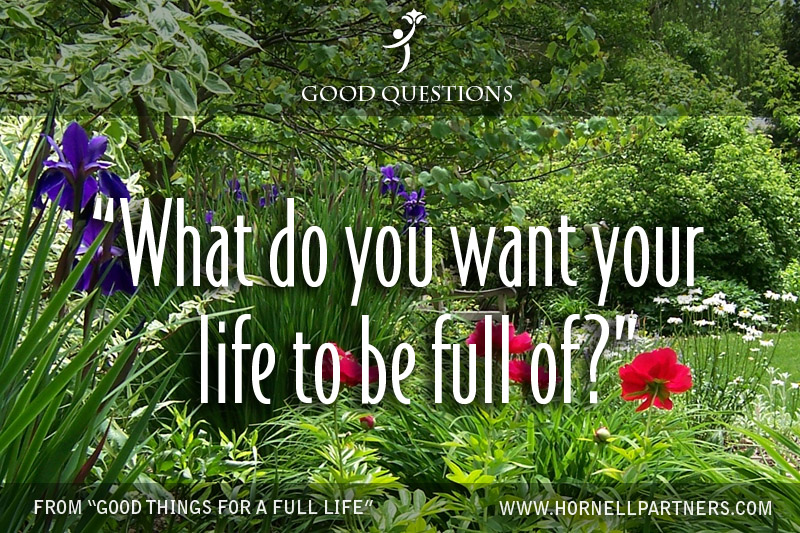 What do you want your life to be full of?
